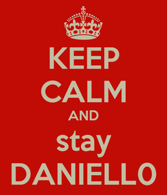 Poster: KEEP CALM AND stay DANIELL0