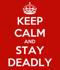 Poster: KEEP CALM AND STAY DEADLY