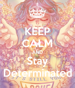 Poster: KEEP CALM AND Stay Determinated