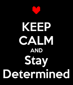 Poster: KEEP CALM AND Stay Determined