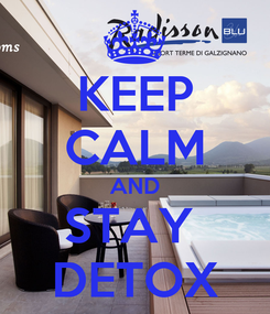 Poster: KEEP CALM AND STAY  DETOX
