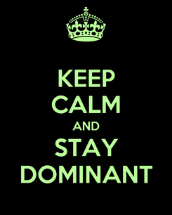 Poster: KEEP CALM AND STAY DOMINANT