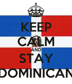 Poster: KEEP CALM AND STAY DOMINICAN