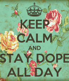 Poster: KEEP CALM AND STAY DOPE ALL DAY