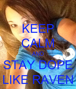 Poster: KEEP CALM AND STAY DOPE LIKE RAVEN