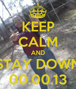Poster: KEEP CALM AND STAY DOWN 00.00.13