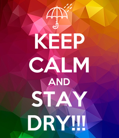 Poster: KEEP CALM AND STAY DRY!!!