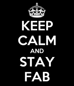 Poster: KEEP CALM AND STAY FAB