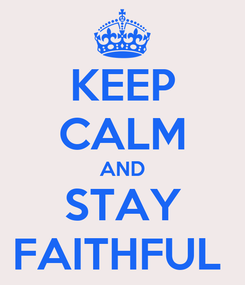 Poster: KEEP CALM AND STAY FAITHFUL