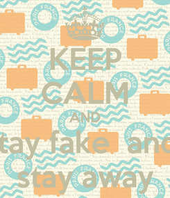Poster: KEEP CALM AND stay fake  and  stay away