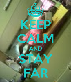 Poster: KEEP CALM AND STAY FAR