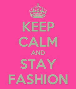 Poster: KEEP CALM AND STAY FASHION