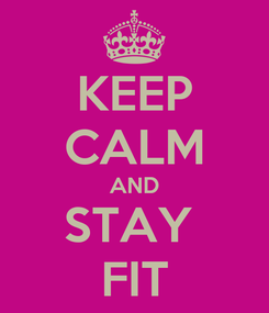 Poster: KEEP CALM AND STAY  FIT