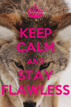 Poster: KEEP CALM AND STAY FLAWLESS