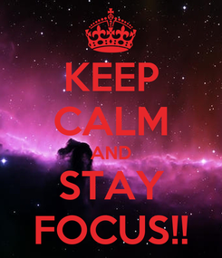 Poster: KEEP CALM AND STAY FOCUS!!