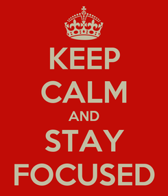 Poster: KEEP CALM AND STAY FOCUSED