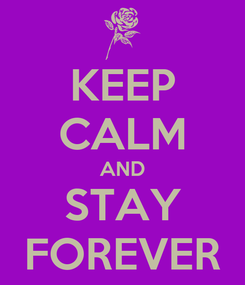 Poster: KEEP CALM AND STAY FOREVER