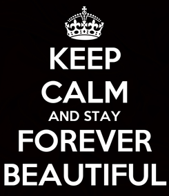 Poster: KEEP CALM AND STAY FOREVER BEAUTIFUL