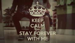 Poster: KEEP CALM AND STAY FOREVER WITH ME