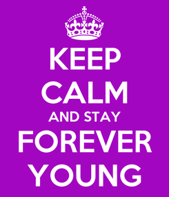Poster: KEEP CALM AND STAY FOREVER YOUNG