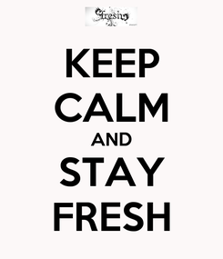 Poster: KEEP CALM AND STAY FRESH