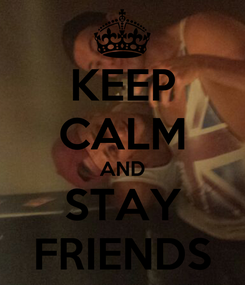 Poster: KEEP CALM AND STAY FRIENDS