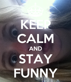 Poster: KEEP CALM AND STAY FUNNY
