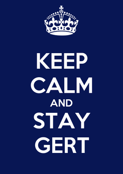 Poster: KEEP CALM AND STAY GERT