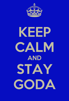 Poster: KEEP CALM AND STAY GODA