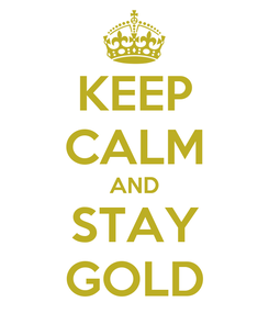 Poster: KEEP CALM AND STAY GOLD