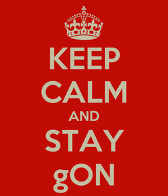Poster: KEEP CALM AND STAY gON
