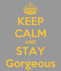 Poster: KEEP CALM AND STAY Gorgeous