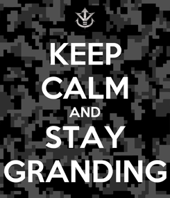 Poster: KEEP CALM AND STAY GRANDING
