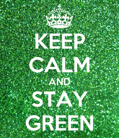 Poster: KEEP CALM AND STAY GREEN