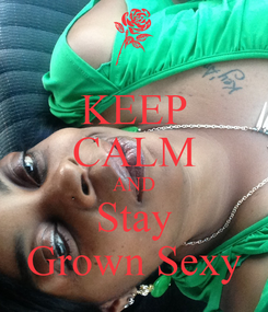 Poster: KEEP CALM AND Stay Grown Sexy