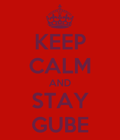 Poster: KEEP CALM AND STAY GUBE