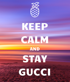 Poster: KEEP CALM AND STAY GUCCI