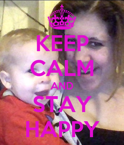 Poster: KEEP CALM AND STAY HAPPY