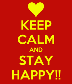 Poster: KEEP CALM AND STAY HAPPY!!