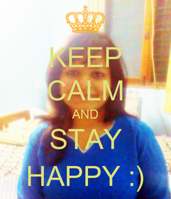 Poster: KEEP CALM AND STAY HAPPY :)
