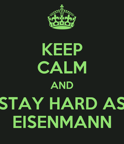 Poster: KEEP CALM AND STAY HARD AS EISENMANN