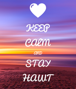 Poster: KEEP CALM AND STAY HAWT