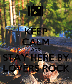 Poster: KEEP CALM AND STAY HERE BY LOVERS ROCK