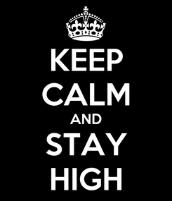 Poster: KEEP CALM AND STAY HIGH