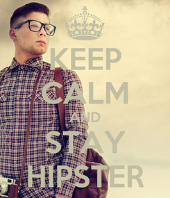 Poster: KEEP CALM AND STAY HIPSTER