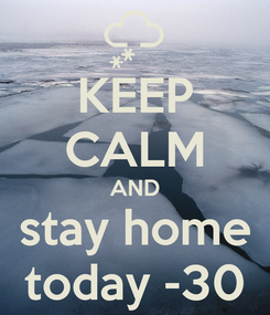 Poster: KEEP CALM AND stay home today -30
