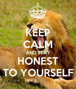 Poster: KEEP CALM AND STAY HONEST TO YOURSELF