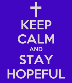Poster: KEEP CALM AND STAY HOPEFUL