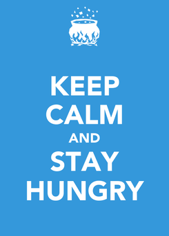 Poster: KEEP CALM AND STAY HUNGRY