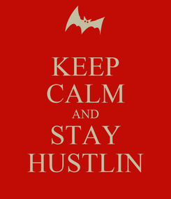 Poster: KEEP CALM AND STAY HUSTLIN